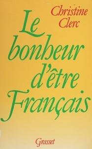 Christine Clerc - Le Bonheur d'être Français.