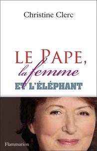 Christine Clerc - Le pape, la femme et l'éléphant.