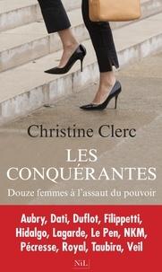 Christine Clerc - Les conquérantes - Douze femmes à l'assaut du pouvoir.