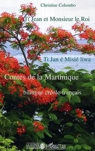 Christine Colombo - Ti Jean et Monsieur le Roi: contes magiques de la Martinique: bilingue créole-français.