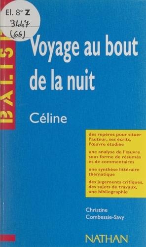 Christine Combessie-Savy et Henri Mitterand - Voyage au bout de la nuit - Céline. Des repères pour situer l'auteur, ses écrits, l'œuvre étudiée. Une analyse de l'œuvre sous forme de résumés et de commentaires. Une synthèse littéraire thématique. Des jugements critiques, des sujets de travaux, une bibliographie.
