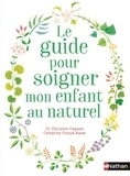 Christine Coquart - Le guide pour soigner mon enfant au naturel.