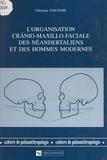 Christine Couture et Yves Coppens - L'organisation crânio-maxillo-faciale des Néandertaliens et des hommes modernes.