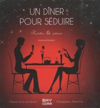 Christine Coz et Lucie Ranson - Un diner pour séduire - Recettes & astuces amoureuses.