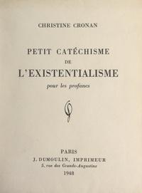 Christine Cronan et Henri Barthélemy - Petit catéchisme de l'existentialisme pour les profanes.