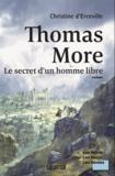 Christine d' Erceville - Thomas More - Le secret d´un homme libre.