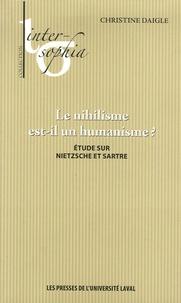 Christine Daigle - Le nihilisme est-il un humanisme ? - Etude sur Nietzsche et Sartre.