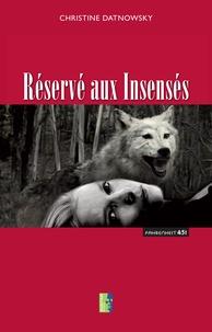 Christine Datnowsky - Réservé aux insensés.