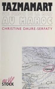 Christine Daure-Serfaty et Edwy Plenel - Tazmamart - Une prison de la mort au Maroc.