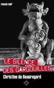 Christine de Beauregard - Le silence des gargouilles.