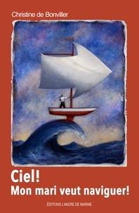 Christine de Bonvillier - Ciel ! Mon mari veut naviguer....