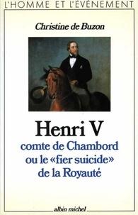Christine de Buzon et Christine de Buzon - Henri V comte de Chambord ou le « Fier Suicide » de la royauté.