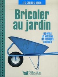 Christine de Colombel - Bricoler au jardin - Les outils, les matériaux, les techniques, les règles.
