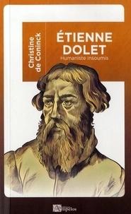 Christine de Coninck - Etienne Dolet (1509-1546) - Humaniste insoumis.