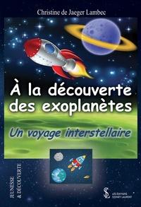 Christine De Jaeger Lambec - A la découverte des exoplanètes - Un voyage interstellaire.