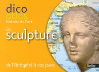 Christine de Langle - Dico atlas histoire de l'art, la sculpture - De l'Antiquité à nos jous.