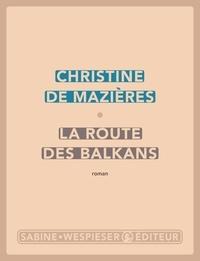 Christine de Mazières - La route des balkans.