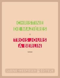 Christine de Mazières - Trois jours à Berlin.