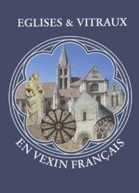 Christine de Meaux - Eglises et vitraux en Vexin Français.