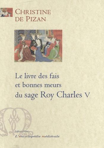 Christine de Pizan - Le livre des fais et bonnes meurs du sage Roy Charles V.