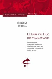 Christine de Pizan - Le livre du duc des vrais amants - Edition bilingue français-ancien français.
