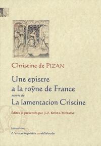 Christine de Pizan - Une epistre a la roÿne de France - Suivi de La lamentacion Cristine.