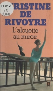 Christine de Rivoyre - L'alouette au miroir.