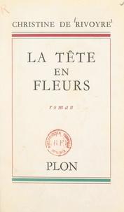 Christine de Rivoyre - La tête en fleurs.
