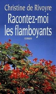 Christine de Rivoyre - Racontez-moi les flamboyants.