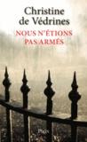 Christine de Védrines - Nous n'étions pas armés.