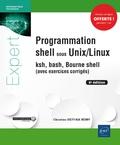 Christine Deffaix Rémy - Programmation shell sous Unix/Linux - Ksh, bash, Bourne shell (avec exercices corrigés).