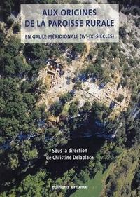 Christine Delaplace - Aux origines de la paroisse rurale en Gaule méridionale (IVe-IXe siècles).