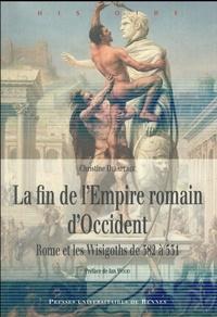 Christine Delaplace - La fin de l'Empire romain d'Occident - Rome et les Wisigoths de 382 à 531.