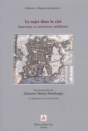 Christine Delory-Momberger et Gérard Laniez - Le sujet dans la cité - Insertion et territoires solidaires.