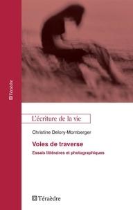 Christine Delory-Momberger - Voies de traverse - Essais littéraires et photographiques.