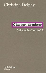 """Christine Delphy - Classer, dominer - Qui sont les """"autres"""" ?."""