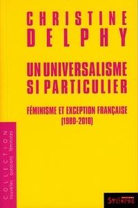 Christine Delphy - Un universalisme si particulier - Féminisme et exception française (1980-2010).