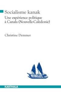 Christine Demmer - Socialisme kanak - Une expérience politique à Canala (Nouvelle-Calédonie).