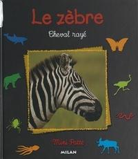 Christine Denis-Huot et Michel Denis-Huot - Le zèbre, cheval rayé.