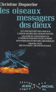 Christine Dequerlor et Claire Dequerlor - Les oiseaux, messagers des dieux.