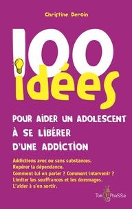 Christine Deroin - 100 idées pour aider un adolescent à se libérer d'une addiction.