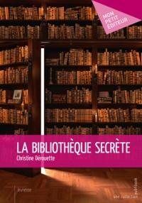 Christine Dérouette - La bibliotheque secrete.