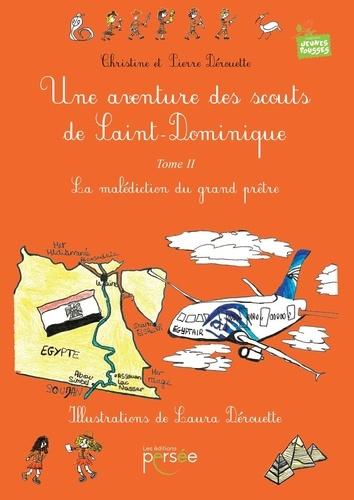 Christine Dérouette et Pierre Dérouette - Une aventure des scouts de Saint-Dominique Tome 2 : La malédiction du grand prêtre.