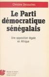Christine Desouches - Le Parti démocratique sénégalais : une opposition légale en Afrique.