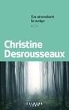 Christine Desrousseaux - En attendant la neige.