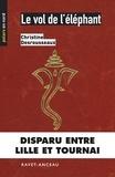 Christine Desrousseaux - Polars en Nord  : Le vol de l'éléphant - Disparu entre Lille et Tournai.