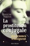 Christine Dessieux - La Prostitution conjugale - Des femmes témoignent.