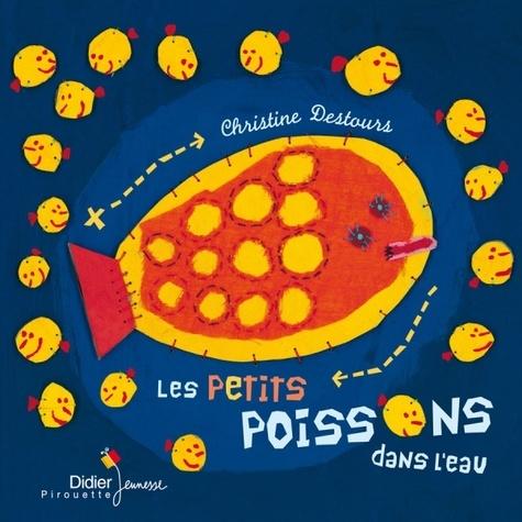 Christine Destours - Les petits poissons dans l'eau.