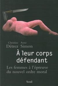 Christine Détrez et Anne Simon - A leur corps défendant - Les femmes à l'épreuve du nouvel ordre moral.