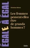 Christine Détrez - Les femmes peuvent-elles être de Grands Hommes ? - Sur l'effacement des femmes de l'histoire, des arts et des sciences.